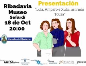"""El viernes 18 de octubre, a las 20:30, tendrá lugar la presentación del libro """"Lola, Amparo e Xulia, ás irmás Touza"""" en el Museo Sefardí de Ribadavia."""