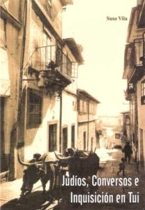 Judíos, Conversos e Inquisición en Tui, de Suso Vila | Lecturas recomendadas Día del Libro 2020 de la Red de Juderías de España